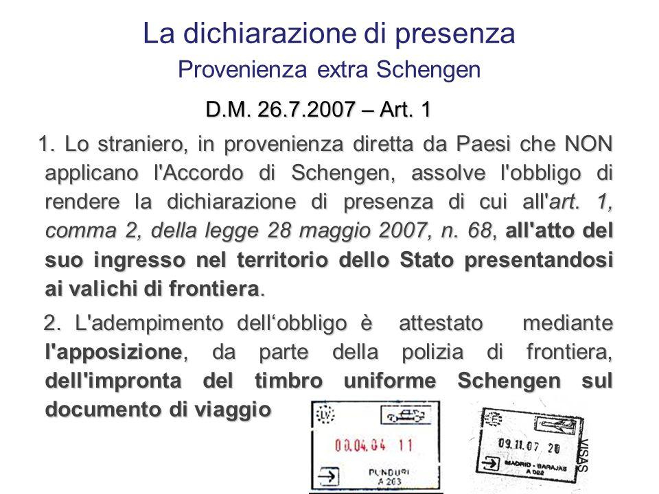 Art. 1 Legge 28.5.2007 n. 68 Disciplina dei soggiorni di breve durata degli stranieri per visite, affari, turismo e studio 2. Al momento dell'ingresso