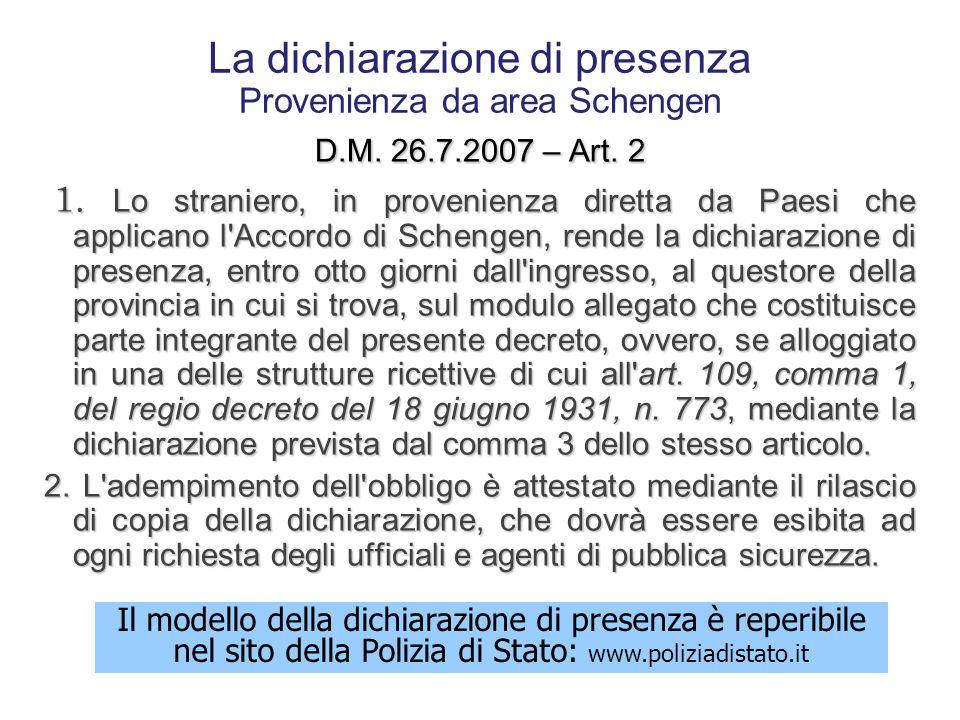 La dichiarazione di presenza Provenienza extra Schengen D.M. 26.7.2007 – Art. 1 1. Lo straniero, in provenienza diretta da Paesi che NON applicano l'A