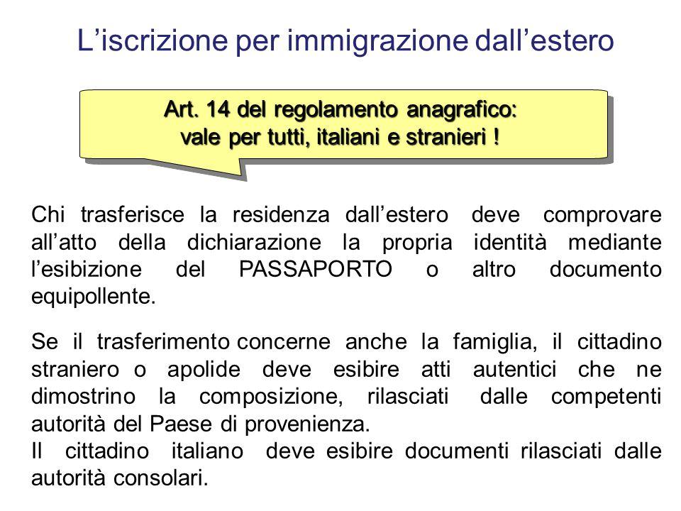 L'iscrizione anagrafica degli stranieri Il primo problema che si pone per l'ufficiale d'anagrafe di fronte a qualsiasi cittadino, italiano o straniero