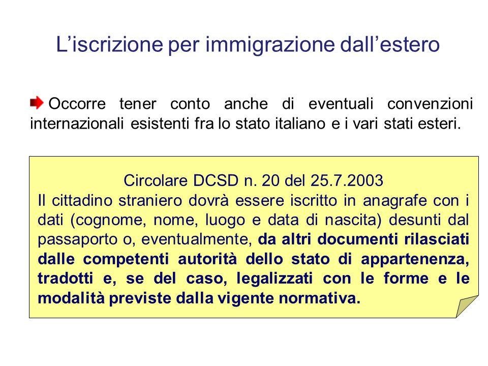 Le generalità dello straniero Perciò in sede di iscrizione anagrafica con provenienza dall'estero il cittadino straniero verrà registrato con le gener