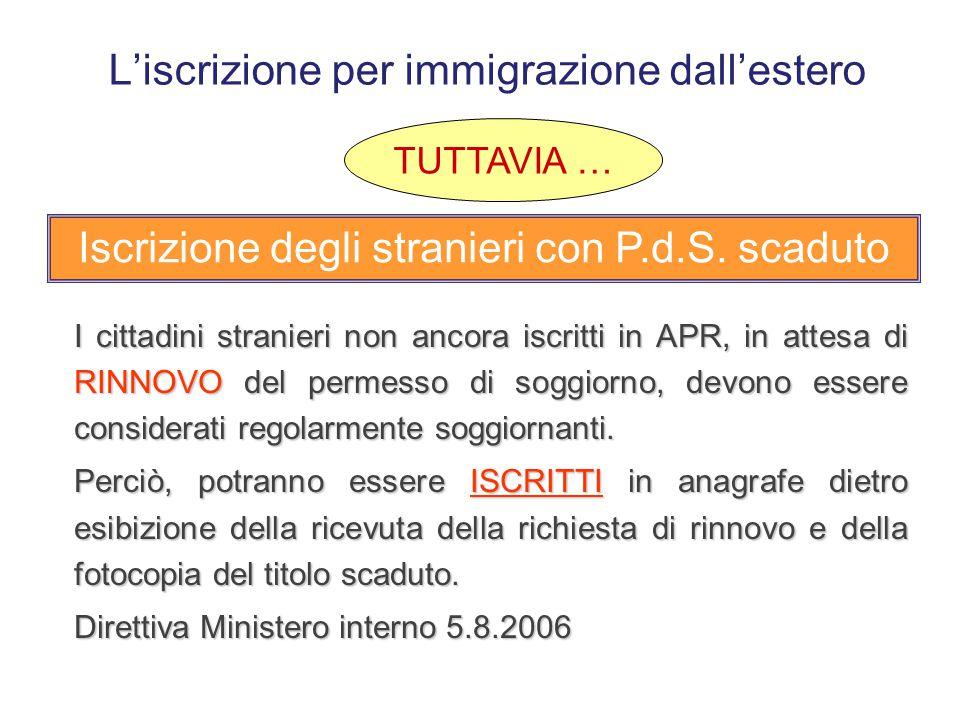 L'iscrizione per immigrazione dall'estero Al momento della richiesta di iscrizione anagrafica il cittadino straniero deve esibire Permesso o carta di