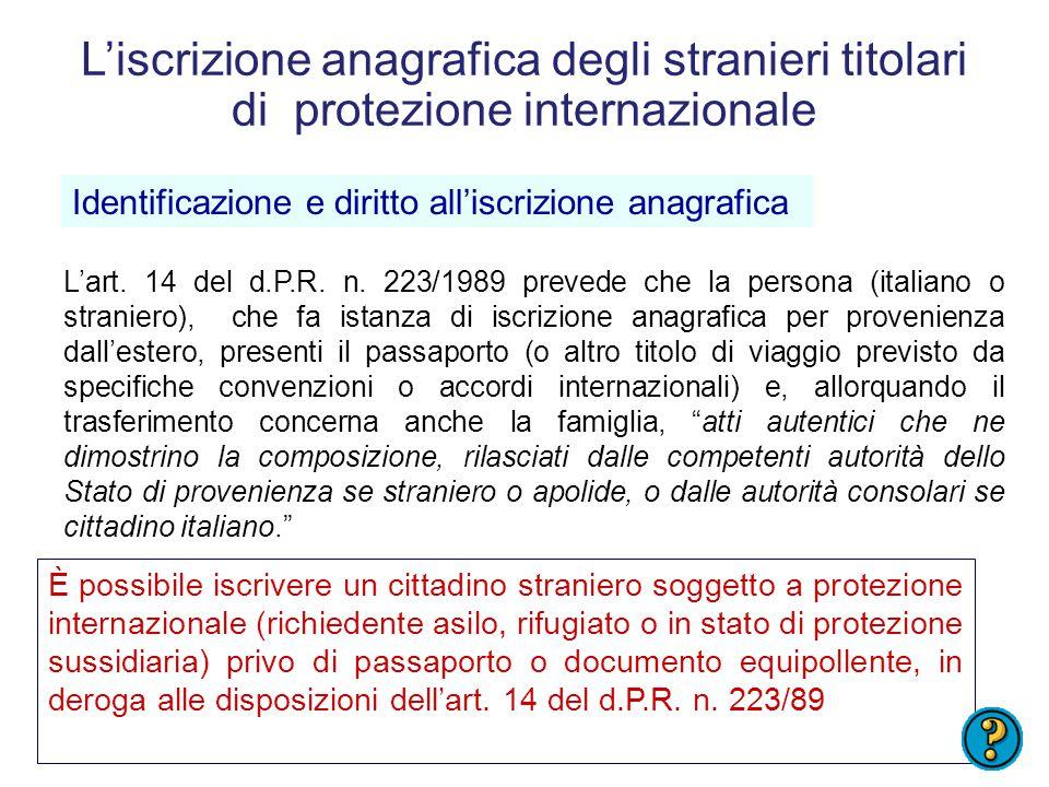 L'iscrizione anagrafica dei cittadini stranieri titolari di protezione internazionale è subordinata al possesso del permesso di soggiorno. La semplice