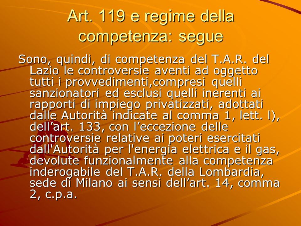 Art.119 e regime della competenza: segue Sono, quindi, di competenza del T.A.R.