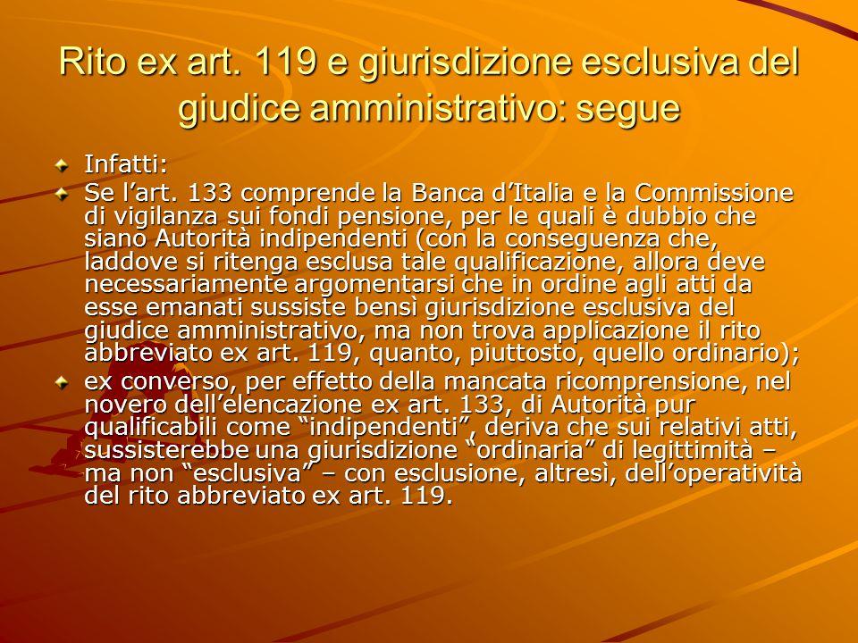 Rito ex art.119 e giurisdizione esclusiva del giudice amministrativo: segue Infatti: Se l'art.