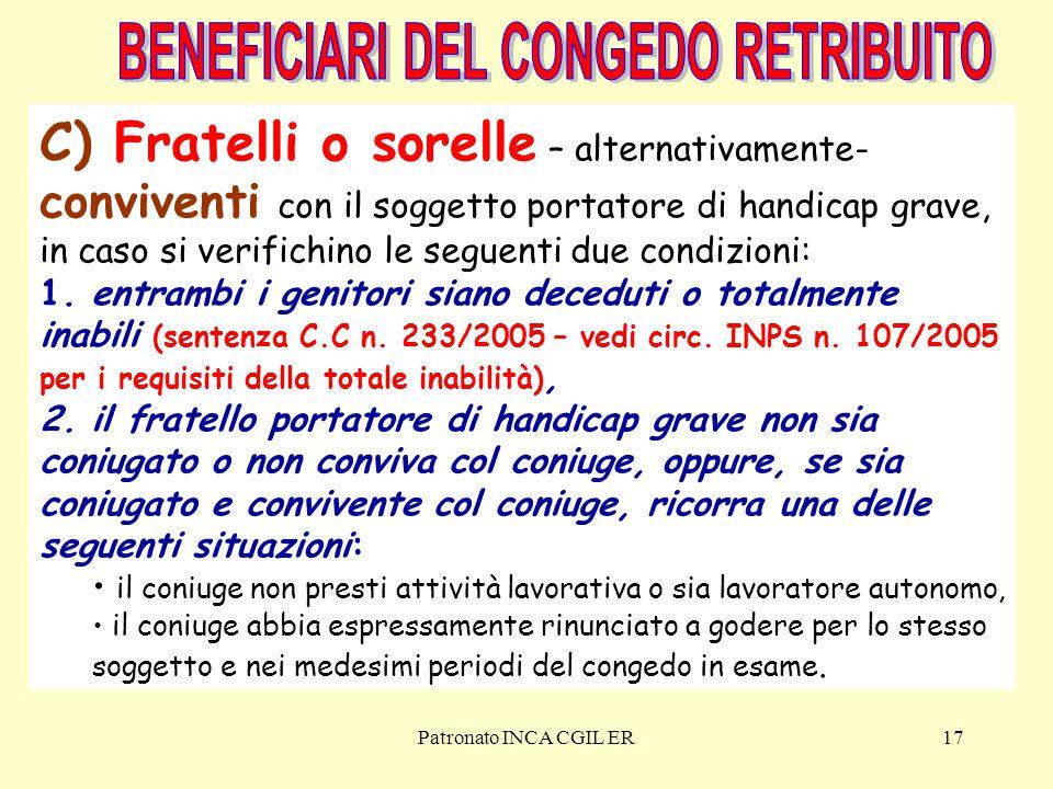 Patronato INCA CGIL ER17 C) Fratelli o sorelle – alternativamente- conviventi con il soggetto portatore di handicap grave, in caso si verifichino le seguenti due condizioni: 1.