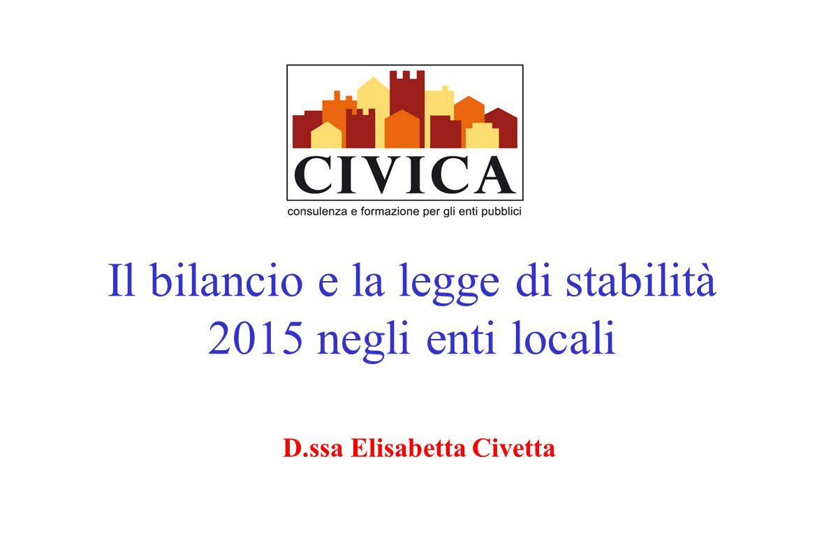 Il bilancio e la legge di stabilità 2015 negli enti locali D.ssa Elisabetta Civetta