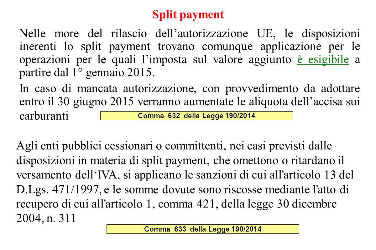Split payment Nelle more del rilascio dell'autorizzazione UE, le disposizioni inerenti lo split payment trovano comunque applicazione per le operazioni per le quali l'imposta sul valore aggiunto è esigibile a partire dal 1° gennaio 2015.