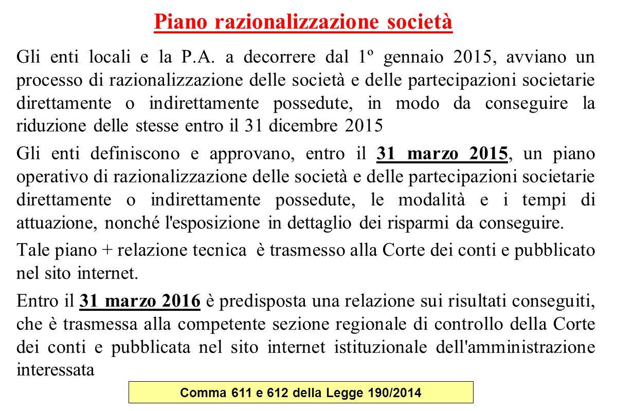 Piano razionalizzazione società Gli enti locali e la P.A. a decorrere dal 1º gennaio 2015, avviano un processo di razionalizzazione delle società e de