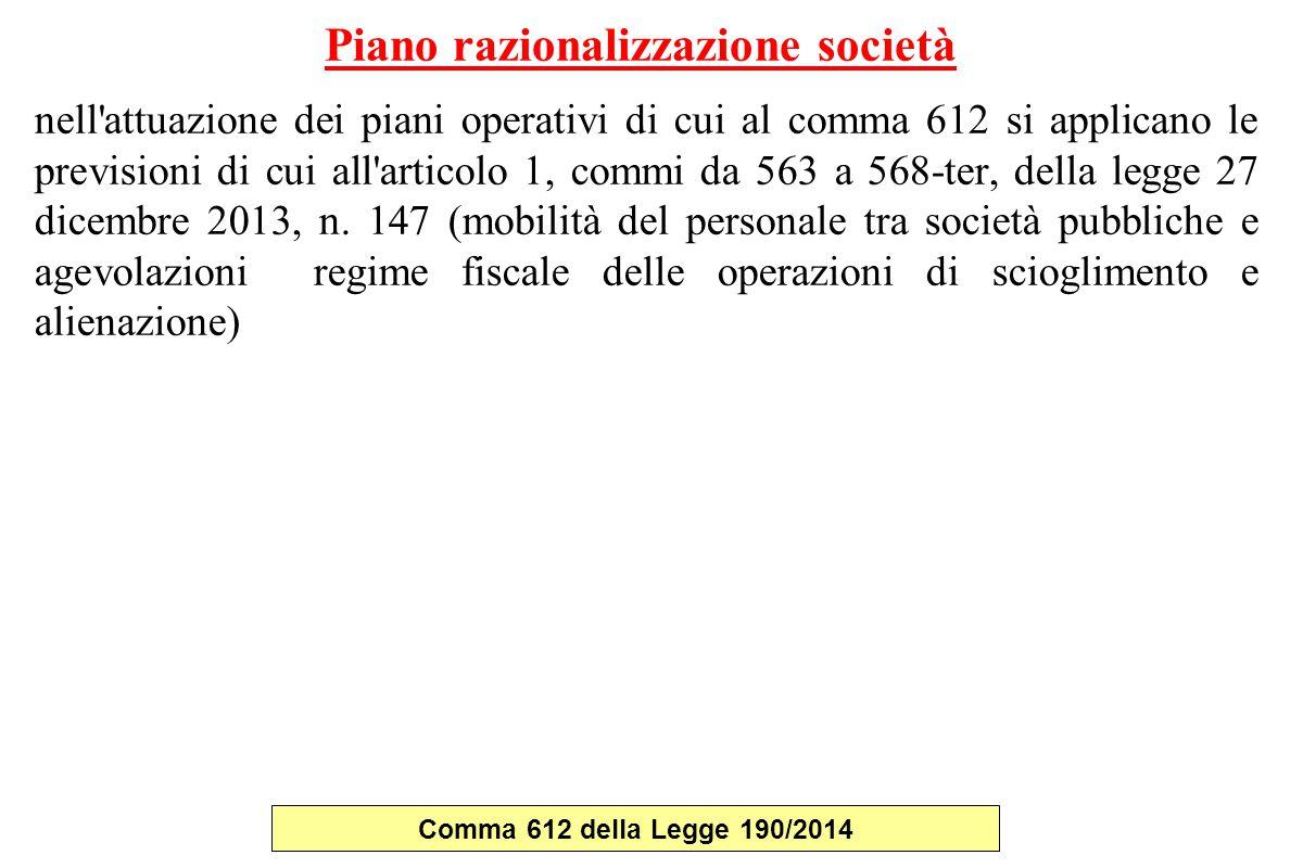 Piano razionalizzazione società nell attuazione dei piani operativi di cui al comma 612 si applicano le previsioni di cui all articolo 1, commi da 563 a 568-ter, della legge 27 dicembre 2013, n.