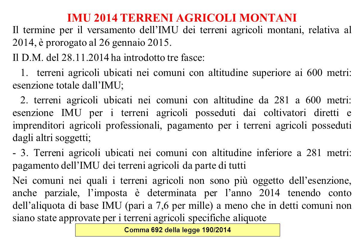 IMU 2014 TERRENI AGRICOLI MONTANI Il termine per il versamento dell'IMU dei terreni agricoli montani, relativa al 2014, è prorogato al 26 gennaio 2015.