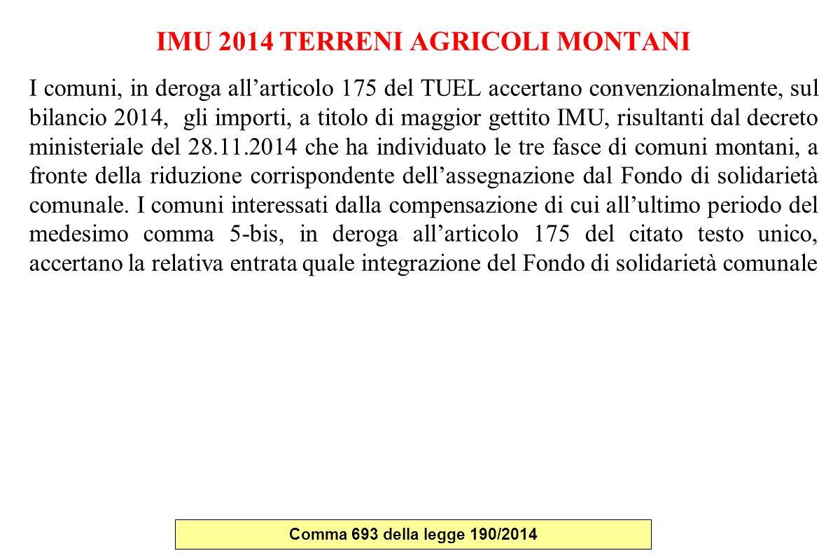 IMU 2014 TERRENI AGRICOLI MONTANI I comuni, in deroga all'articolo 175 del TUEL accertano convenzionalmente, sul bilancio 2014, gli importi, a titolo
