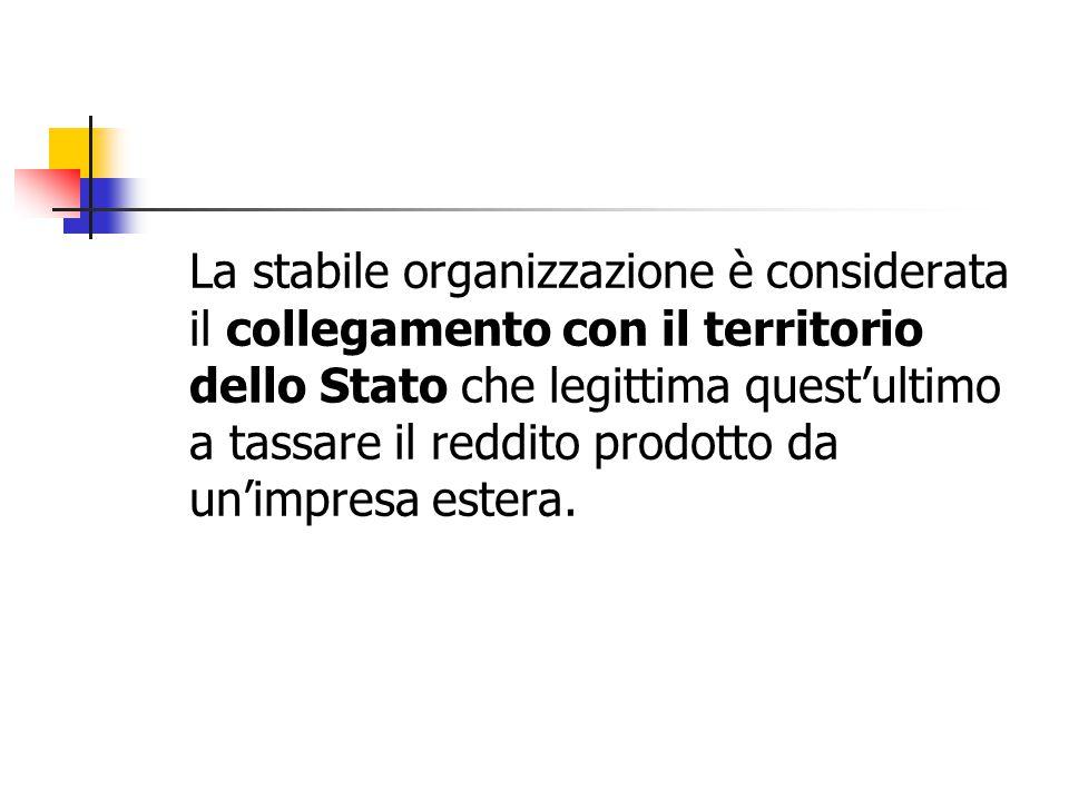 La stabile organizzazione è considerata il collegamento con il territorio dello Stato che legittima quest'ultimo a tassare il reddito prodotto da un'i