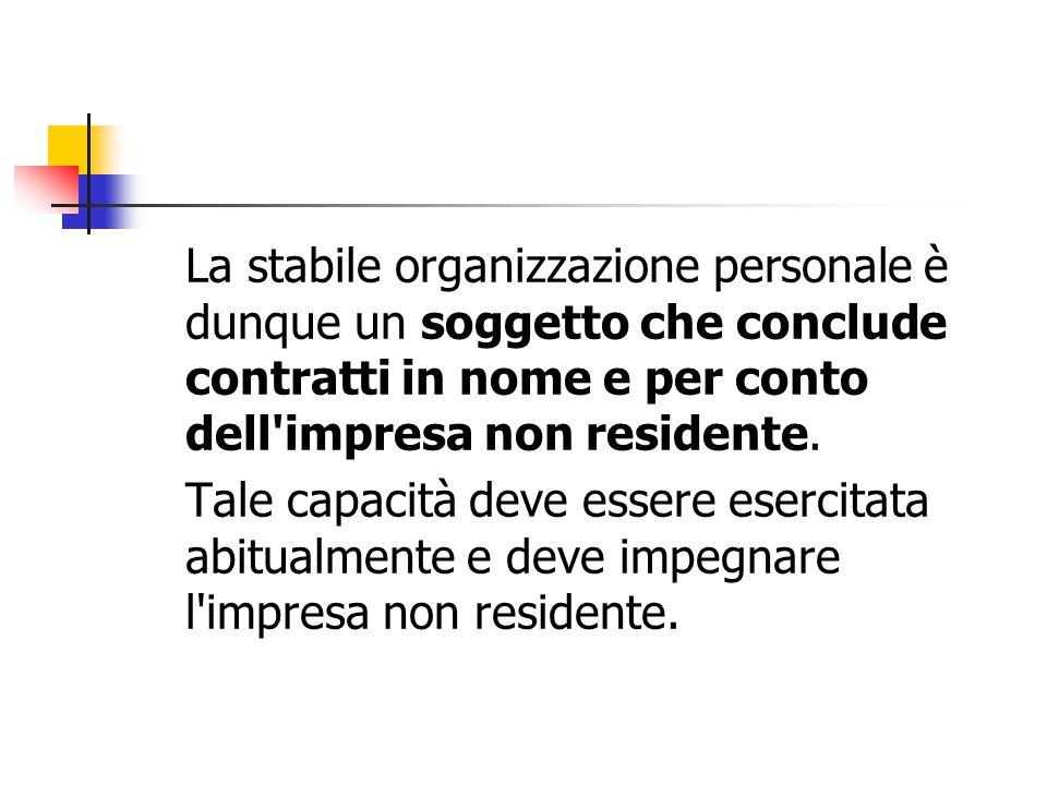 La stabile organizzazione personale è dunque un soggetto che conclude contratti in nome e per conto dell'impresa non residente. Tale capacità deve ess