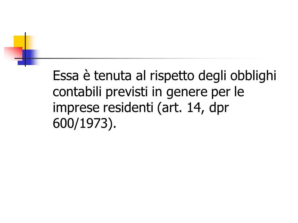 Essa è tenuta al rispetto degli obblighi contabili previsti in genere per le imprese residenti (art. 14, dpr 600/1973).