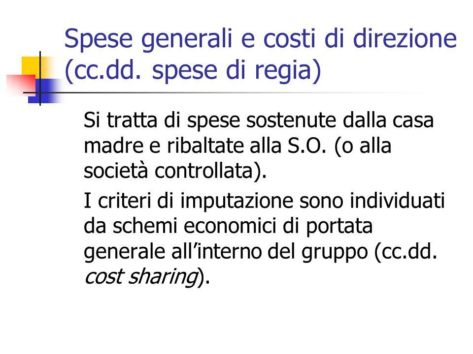 Spese generali e costi di direzione (cc.dd. spese di regia) Si tratta di spese sostenute dalla casa madre e ribaltate alla S.O. (o alla società contro