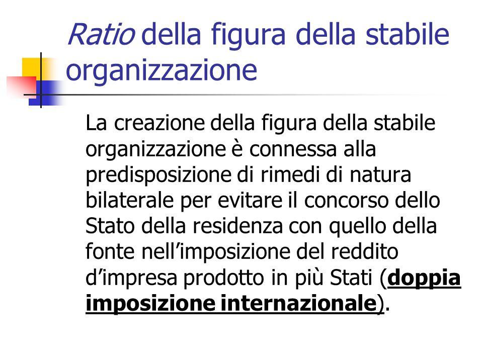 Ratio della figura della stabile organizzazione La creazione della figura della stabile organizzazione è connessa alla predisposizione di rimedi di na