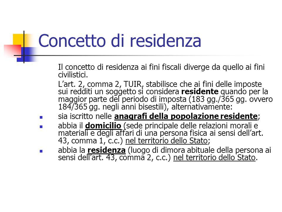 Concetto di residenza Il concetto di residenza ai fini fiscali diverge da quello ai fini civilistici. L'art. 2, comma 2, TUIR, stabilisce che ai fini