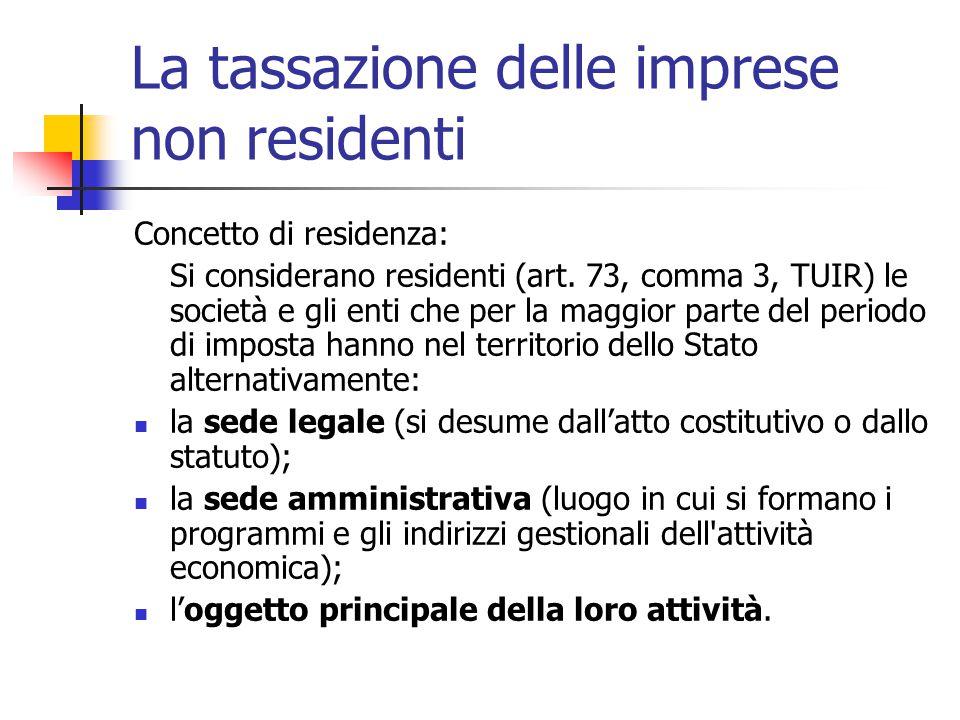 La tassazione delle imprese non residenti Concetto di residenza: Si considerano residenti (art. 73, comma 3, TUIR) le società e gli enti che per la ma