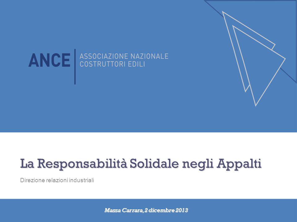 La Responsabilità Solidale negli Appalti Direzione relazioni industriali Massa Carrara, 2 dicembre 2013