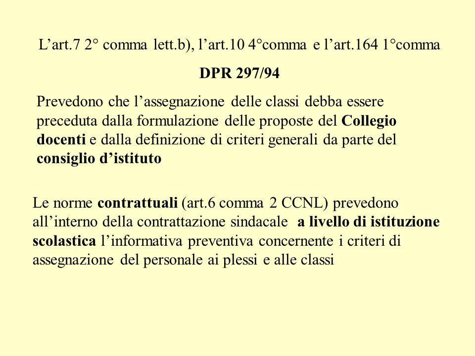 L'art.7 2° comma lett.b), l'art.10 4°comma e l'art.164 1°comma DPR 297/94 Prevedono che l'assegnazione delle classi debba essere preceduta dalla formulazione delle proposte del Collegio docenti e dalla definizione di criteri generali da parte del consiglio d'istituto Le norme contrattuali (art.6 comma 2 CCNL) prevedono all'interno della contrattazione sindacale a livello di istituzione scolastica l'informativa preventiva concernente i criteri di assegnazione del personale ai plessi e alle classi