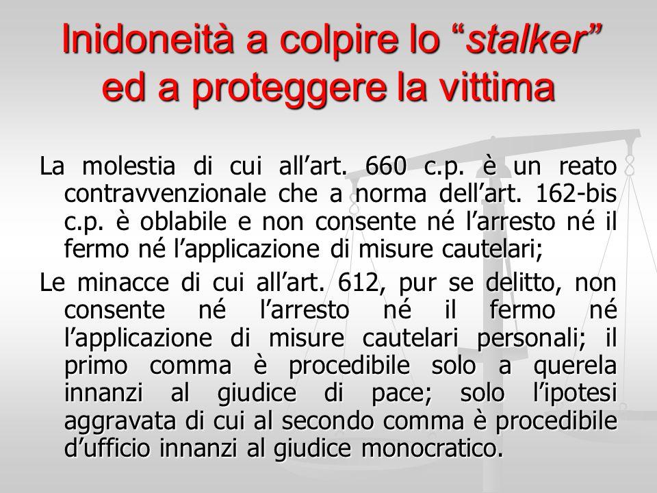 """Inidoneità a colpire lo """"stalker"""" ed a proteggere la vittima La molestia di cui all'art. 660 c.p. è un reato contravvenzionale che a norma dell'art. 1"""