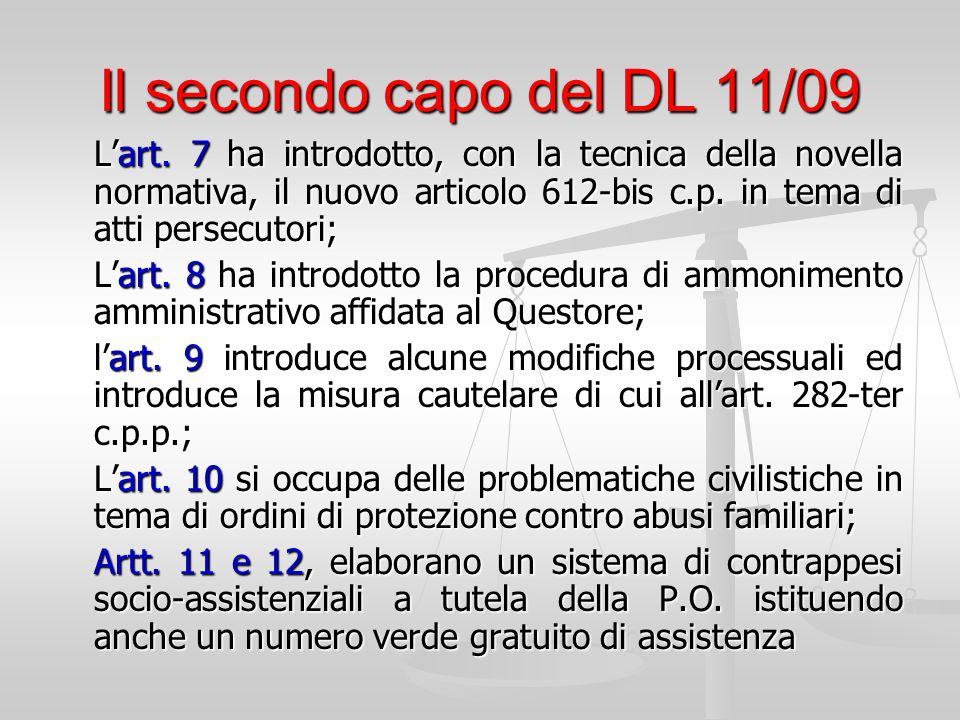 Il secondo capo del DL 11/09 L'art. 7 ha introdotto, con la tecnica della novella normativa, il nuovo articolo 612-bis c.p. in tema di atti persecutor
