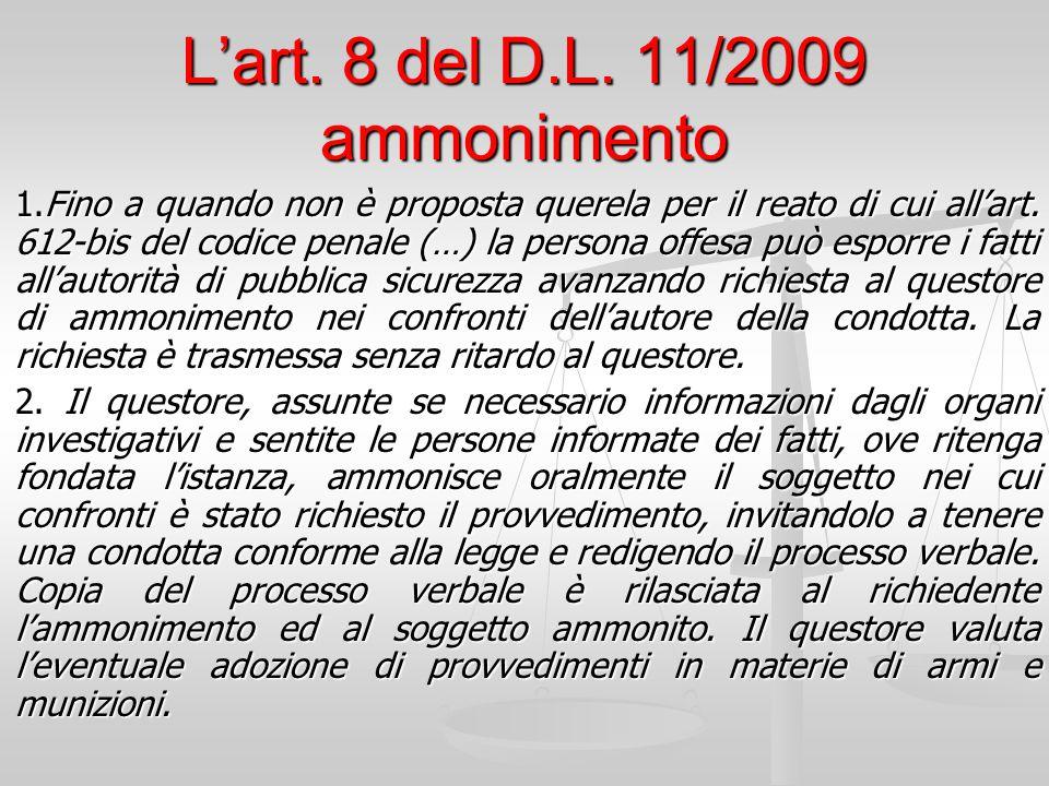 L'art. 8 del D.L. 11/2009 ammonimento 1.Fino a quando non è proposta querela per il reato di cui all'art. 612-bis del codice penale (…) la persona off