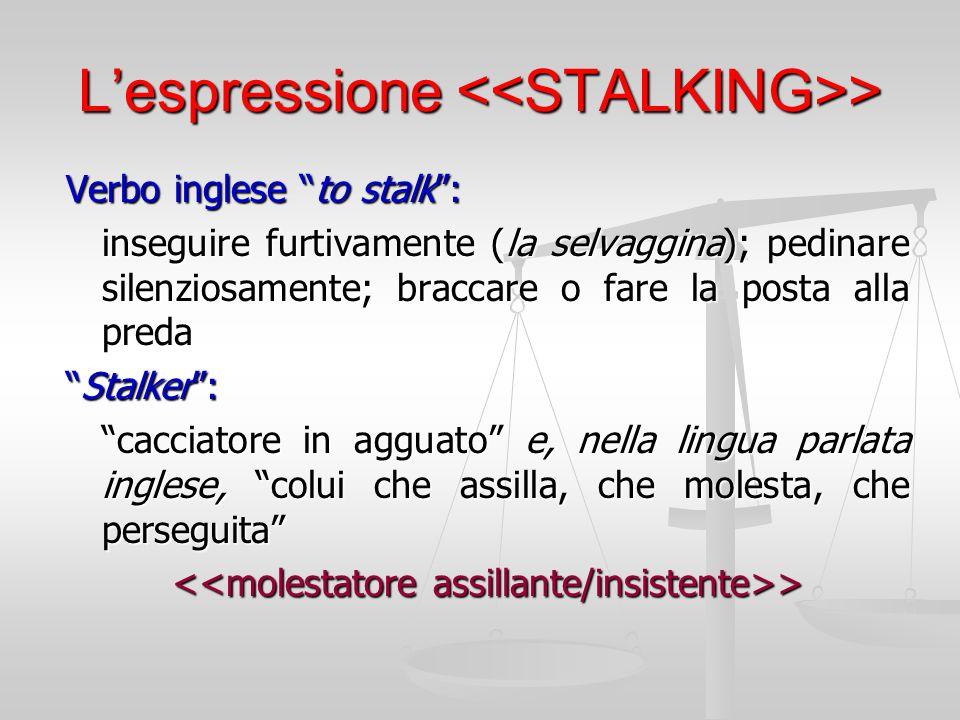 """L'espressione > Verbo inglese """"to stalk"""": inseguire furtivamente (la selvaggina); pedinare silenziosamente; braccare o fare la posta alla preda """"Stalk"""