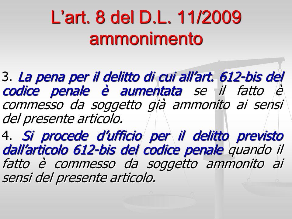 L'art. 8 del D.L. 11/2009 ammonimento 3. La pena per il delitto di cui all'art. 612-bis del codice penale è aumentata se il fatto è commesso da sogget