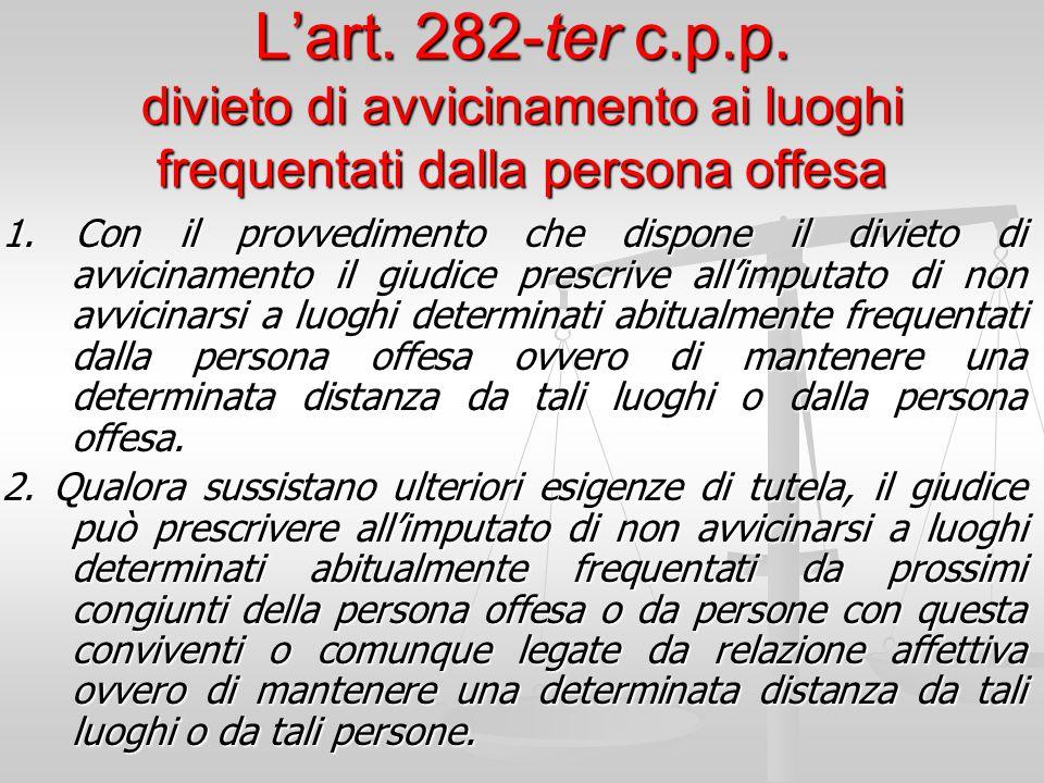 L'art. 282-ter c.p.p. divieto di avvicinamento ai luoghi frequentati dalla persona offesa 1. Con il provvedimento che dispone il divieto di avviciname
