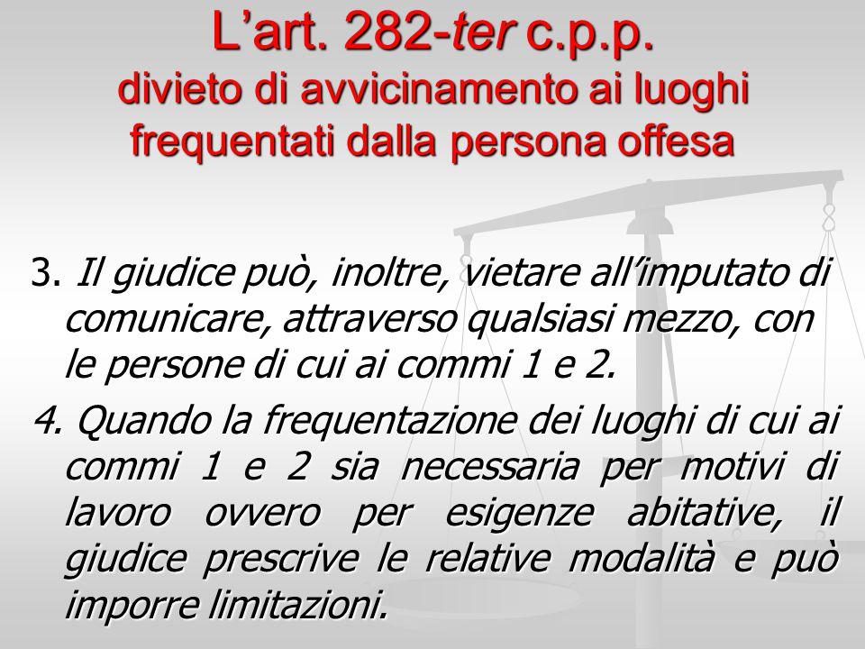 L'art. 282-ter c.p.p. divieto di avvicinamento ai luoghi frequentati dalla persona offesa 3. Il giudice può, inoltre, vietare all'imputato di comunica