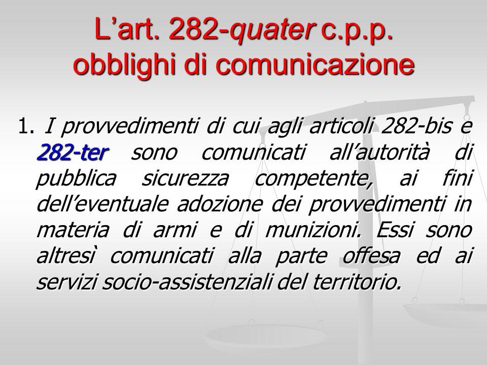 L'art. 282-quater c.p.p. obblighi di comunicazione 1. I provvedimenti di cui agli articoli 282-bis e 282-ter sono comunicati all'autorità di pubblica