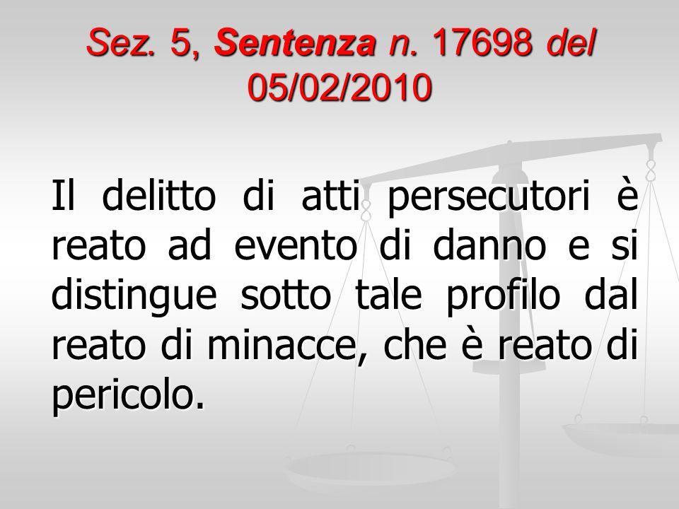 Sez. 5, Sentenza n. 17698 del 05/02/2010 Il delitto di atti persecutori è reato ad evento di danno e si distingue sotto tale profilo dal reato di mina