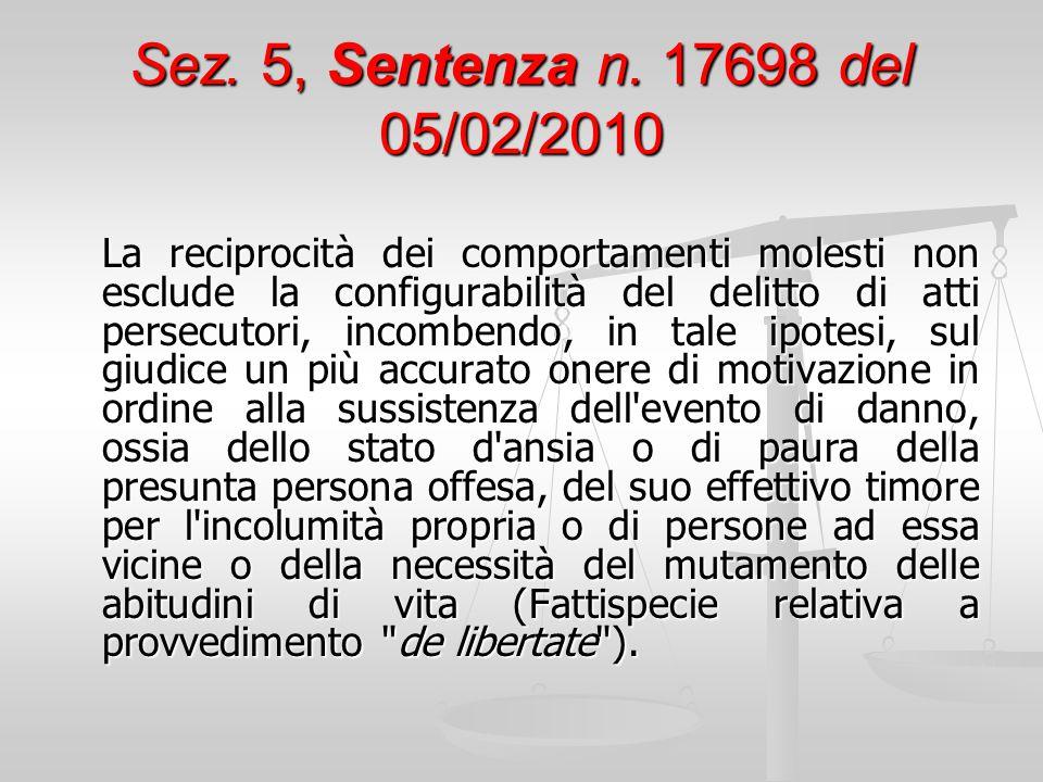 Sez. 5, Sentenza n. 17698 del 05/02/2010 La reciprocità dei comportamenti molesti non esclude la configurabilità del delitto di atti persecutori, inco