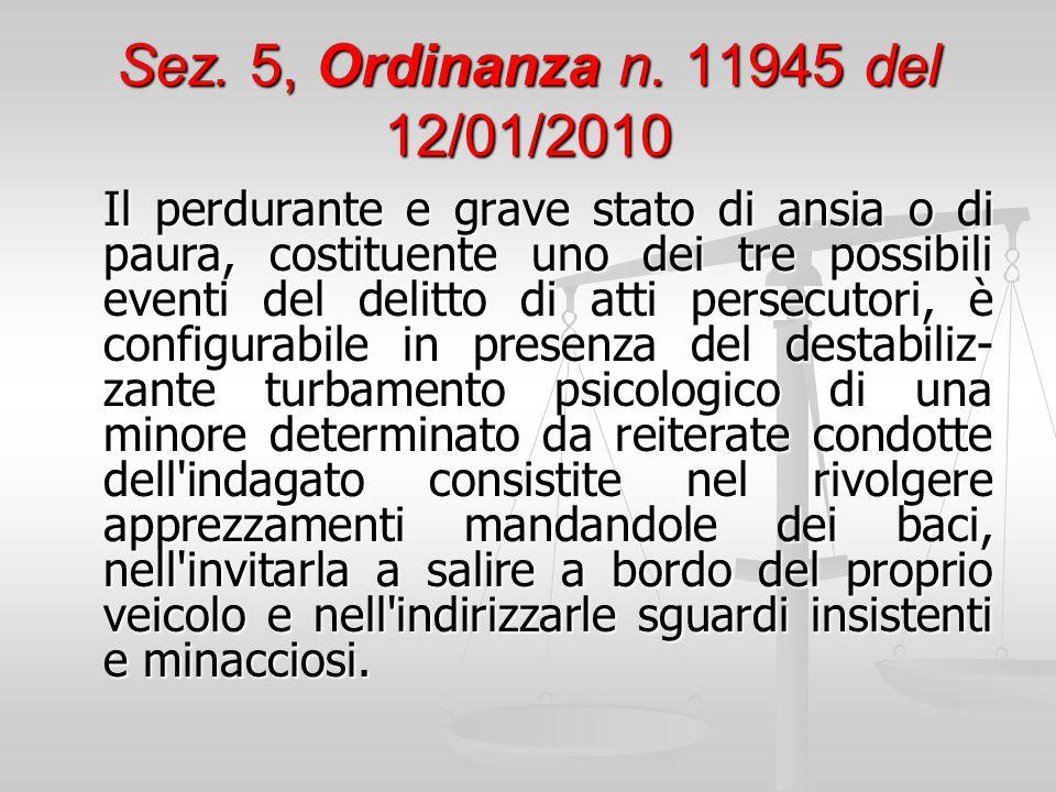 Sez. 5, Ordinanza n. 11945 del 12/01/2010 Il perdurante e grave stato di ansia o di paura, costituente uno dei tre possibili eventi del delitto di att