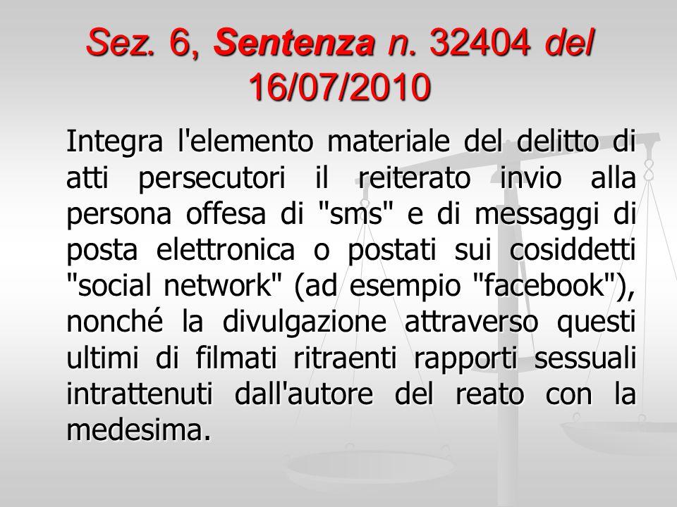 Sez. 6, Sentenza n. 32404 del 16/07/2010 Integra l'elemento materiale del delitto di atti persecutori il reiterato invio alla persona offesa di