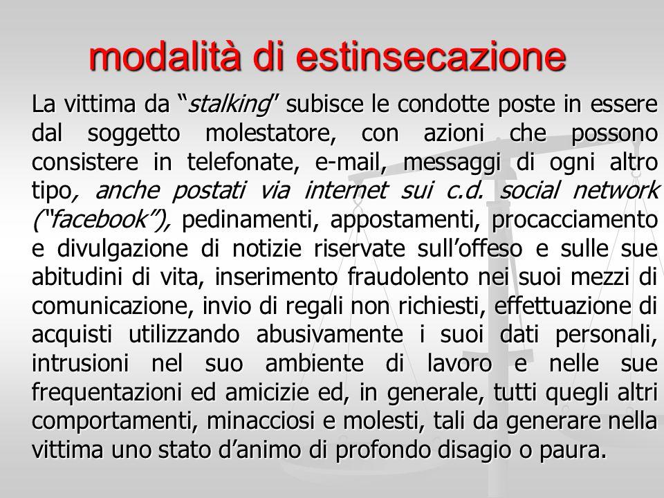 """modalità di estinsecazione La vittima da """"stalking"""" subisce le condotte poste in essere dal soggetto molestatore, con azioni che possono consistere in"""