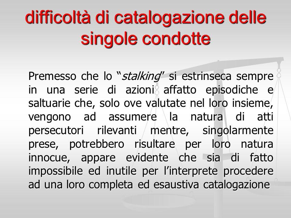 """difficoltà di catalogazione delle singole condotte Premesso che lo """"stalking"""" si estrinseca sempre in una serie di azioni affatto episodiche e saltuar"""