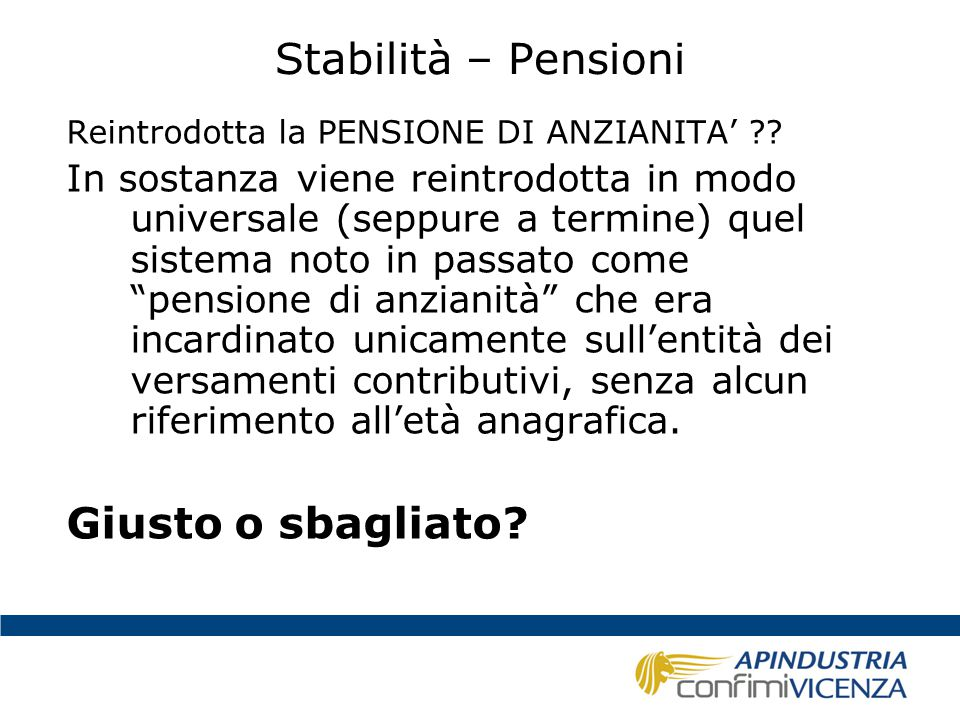 Stabilità – Pensioni Reintrodotta la PENSIONE DI ANZIANITA' ?? In sostanza viene reintrodotta in modo universale (seppure a termine) quel sistema noto