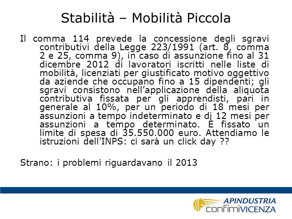 Stabilità – Mobilità Piccola Il comma 114 prevede la concessione degli sgravi contributivi della Legge 223/1991 (art. 8, comma 2 e 25, comma 9), in ca