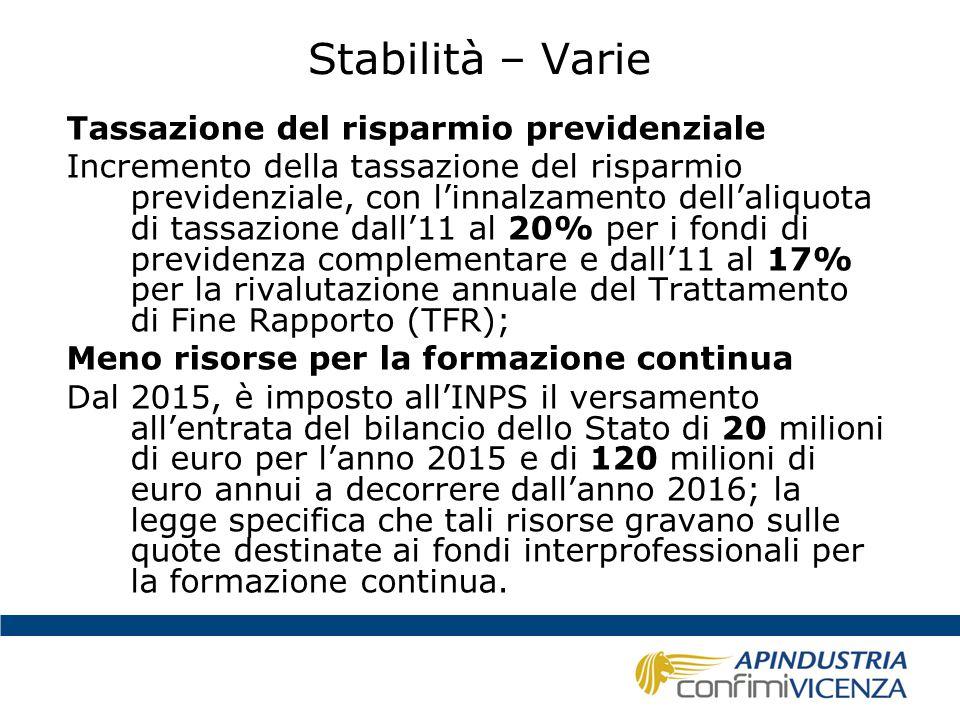 Stabilità – Varie Tassazione del risparmio previdenziale Incremento della tassazione del risparmio previdenziale, con l'innalzamento dell'aliquota di
