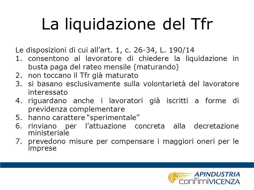 La liquidazione del Tfr Le disposizioni di cui all'art. 1, c. 26-34, L. 190/14 1.consentono al lavoratore di chiedere la liquidazione in busta paga de