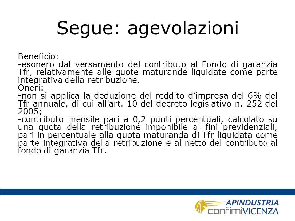 Segue: agevolazioni Beneficio: -esonero dal versamento del contributo al Fondo di garanzia Tfr, relativamente alle quote maturande liquidate come part