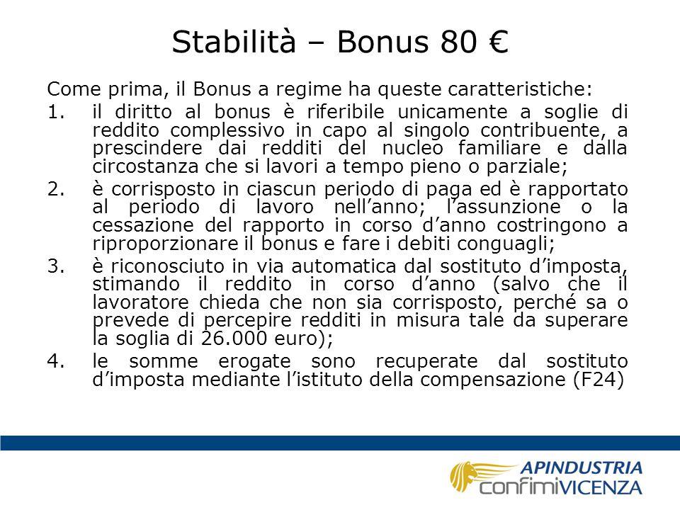 Stabilità – Bonus 80 € Come prima, il Bonus a regime ha queste caratteristiche: 1.il diritto al bonus è riferibile unicamente a soglie di reddito comp