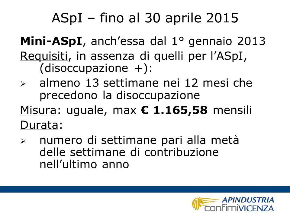 ASpI – fino al 30 aprile 2015 Mini-ASpI, anch'essa dal 1° gennaio 2013 Requisiti, in assenza di quelli per l'ASpI, (disoccupazione +):  almeno 13 set