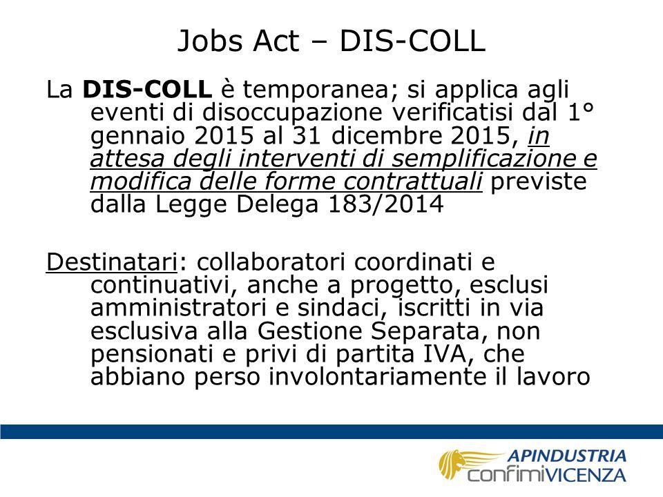Jobs Act – DIS-COLL Requisiti (disoccupazione +):  Almeno 3 mesi di contribuzione nel periodo che va dal 1° gennaio dell'anno solare precedente alla perdita del lavoro e fino a questo evento  1 mese di contribuzione oppure 1 mese di co.co.co.