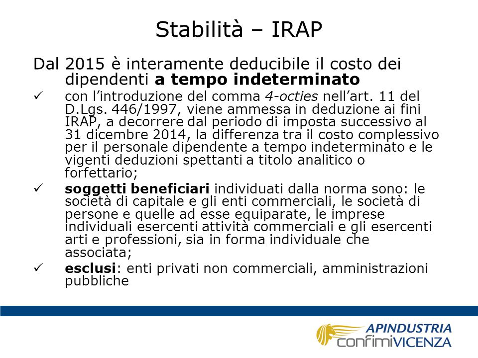 Stabilità – IRAP sono però abrogate, a decorrere dal periodo di imposta successivo a quello in corso al 31 dicembre 2013 (quindi con effetto retroattivo), le riduzioni delle aliquote IRAP per tutti i settori produttivi (art.