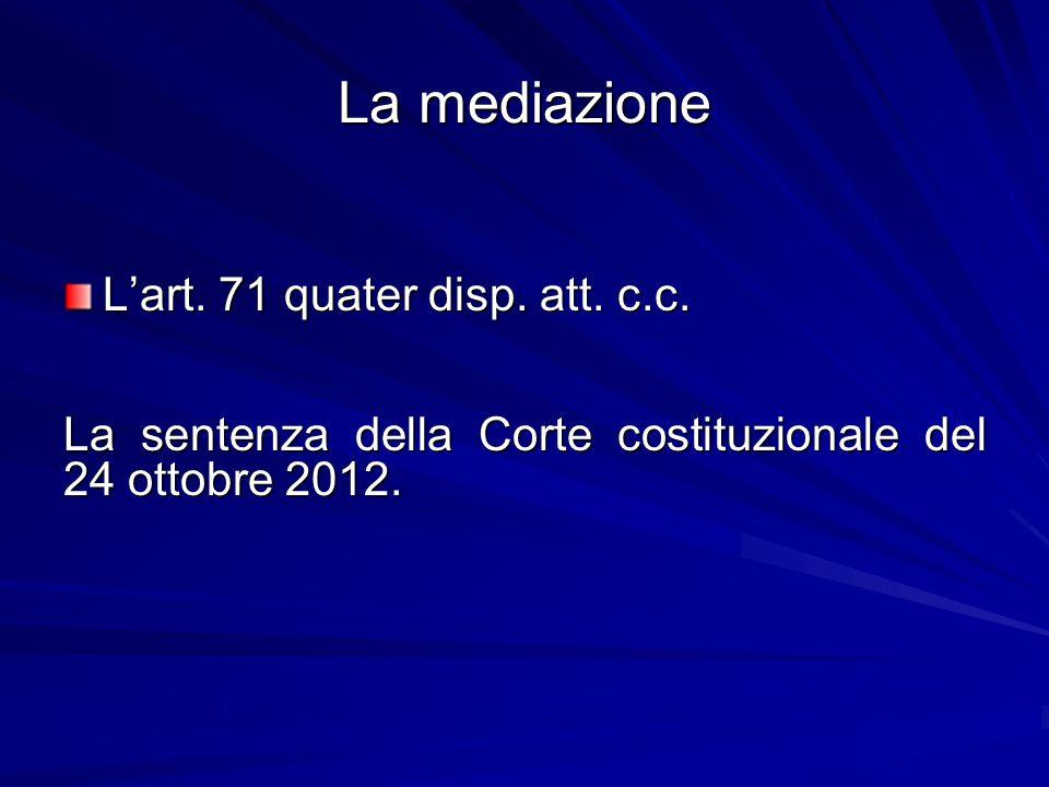 La mediazione L'art. 71 quater disp. att. c.c. La sentenza della Corte costituzionale del 24 ottobre 2012.