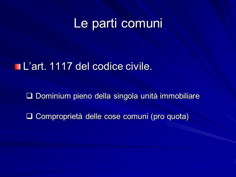 Le parti comuni L'art. 1117 del codice civile.  Dominium pieno della singola unità immobiliare  Comproprietà delle cose comuni (pro quota)