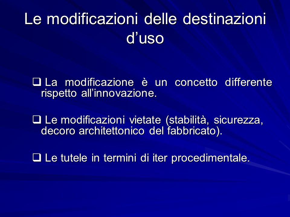 Le modificazioni delle destinazioni d'uso  La modificazione è un concetto differente rispetto all'innovazione.  Le modificazioni vietate (stabilità,